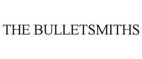 THE BULLETSMITHS