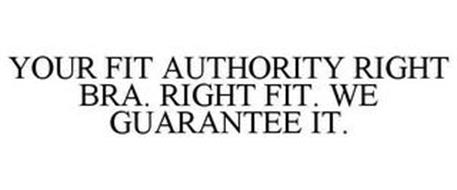 YOUR FIT AUTHORITY RIGHT BRA. RIGHT FIT. WE GUARANTEE IT.