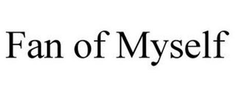 FAN OF MYSELF