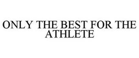 ONLY THE BEST FOR THE ATHLETE