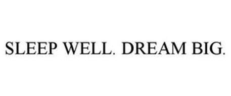 SLEEP WELL. DREAM BIG.