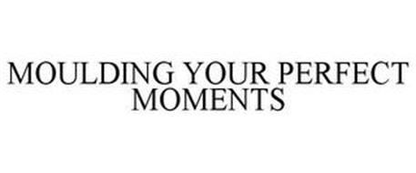 MOULDING YOUR PERFECT MOMENTS