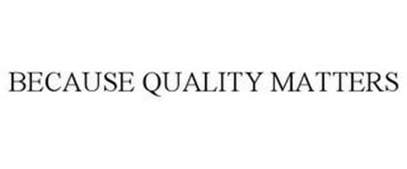 BECAUSE QUALITY MATTERS
