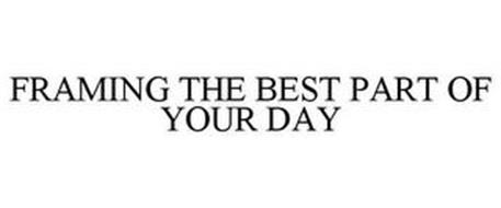 FRAMING THE BEST PART OF YOUR DAY