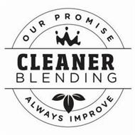 CLEANER BLENDING OUR PROMISE ALWAYS IMPROVE