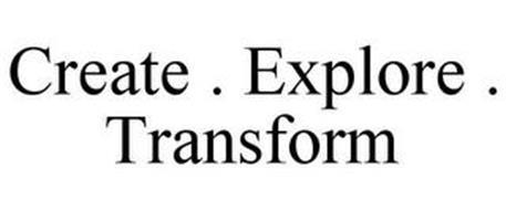 CREATE . EXPLORE . TRANSFORM