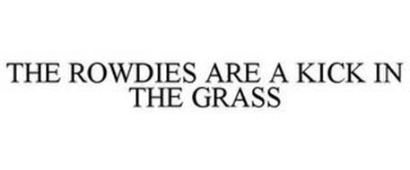 THE ROWDIES ARE A KICK IN THE GRASS