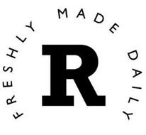R FRESHLY MADE DAILY