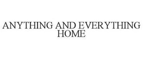 ANYTHING AND EVERYTHING HOME