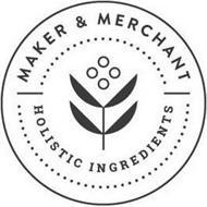 MAKER & MERCHANT HOLISTIC INGREDIENTS
