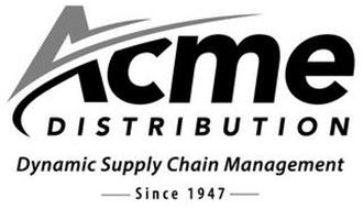 ACME DISTRIBUTION DYNAMIC SUPPLY CHAIN MANAGEMENT SINCE 1947