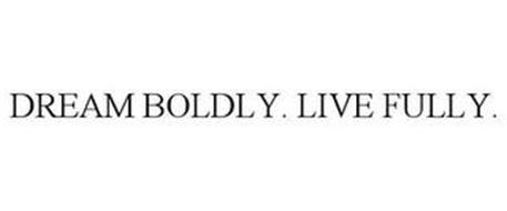 DREAM BOLDLY. LIVE FULLY.