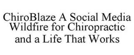 CHIROBLAZE A SOCIAL MEDIA WILDFIRE FOR CHIROPRACTIC AND A LIFE THAT WORKS