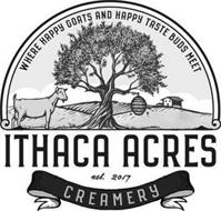 ITHACA ACRES CREAMERY EST. 2017 WHERE HAPPY GOATS AND HAPPY TASTE BUDS MEET