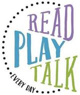 READ PLAY TALK EVERY DAY