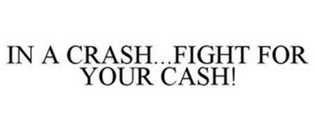IN A CRASH...FIGHT FOR YOUR CASH!