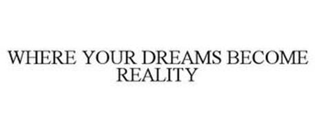 WHERE YOUR DREAMS BECOME REALITY