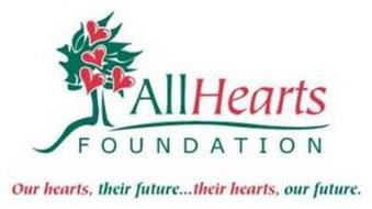 ALLHEARTS FOUNDATION OUR HEARTS, THEIR FUTURE...THEIR HEARTS, OUR FUTURE.