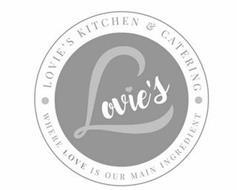 LOVIE'S LOVIE'S KITCHEN & CATERING WHERE LOVE IS OUR MAIN INGREDIENT