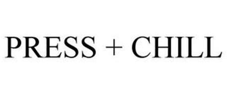 PRESS + CHILL