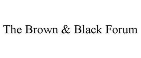 THE BROWN & BLACK FORUM
