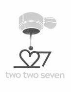 TWO TWO SEVEN 227