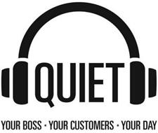 QUIET YOUR BOSS · YOUR CUSTOMERS · YOUR DAY