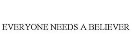 EVERYONE NEEDS A BELIEVER