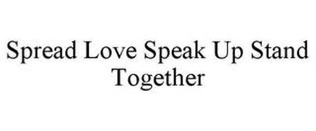SPREAD LOVE SPEAK UP STAND TOGETHER