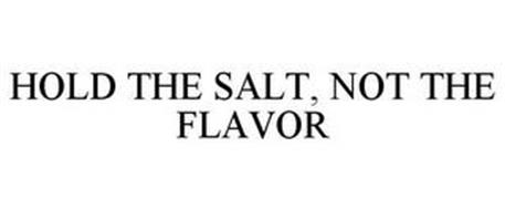 HOLD THE SALT, NOT THE FLAVOR