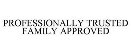 PROFESSIONALLY TRUSTED FAMILY APPROVED