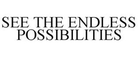 SEE THE ENDLESS POSSIBILITIES
