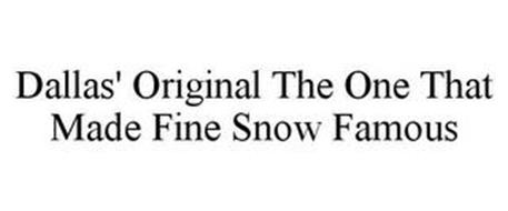 DALLAS' ORIGINAL THE ONE THAT MADE FINESNOW FAMOUS