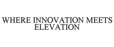 WHERE INNOVATION MEETS ELEVATION