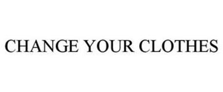 CHANGE YOUR CLOTHES