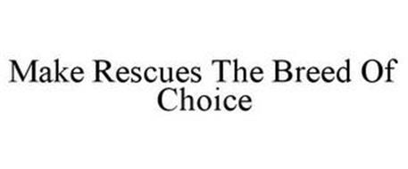 MAKE RESCUES THE BREED OF CHOICE