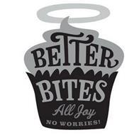 BETTER BITES ALL JOY NO WORRIES!