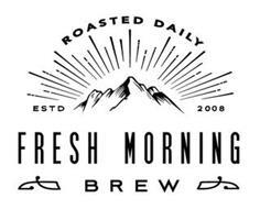 FRESH MORNING BREW ROASTED DAILY ESTD 2008
