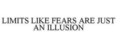 LIMITS LIKE FEARS ARE JUST AN ILLUSION