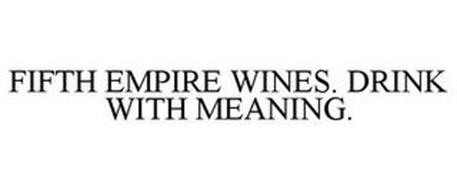 FIFTH EMPIRE WINES. DRINK WITH MEANING.