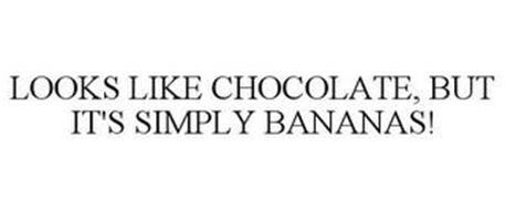 LOOKS LIKE CHOCOLATE, BUT IT'S SIMPLY BANANAS!