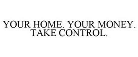YOUR HOME. YOUR MONEY. TAKE CONTROL.