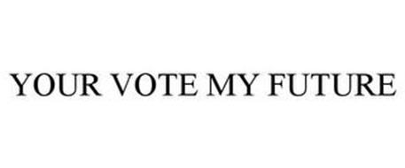 YOUR VOTE MY FUTURE