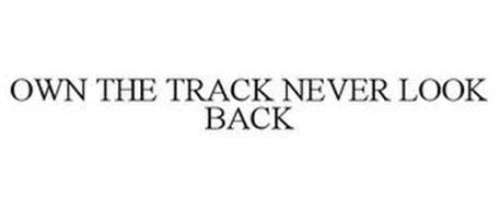 OWN THE TRACK NEVER LOOK BACK
