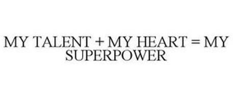 MY TALENT + MY HEART = MY SUPERPOWER