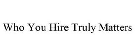 WHO YOU HIRE TRULY MATTERS