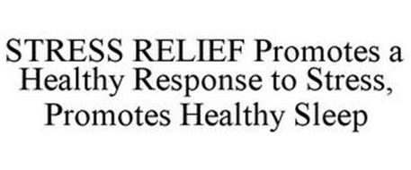 STRESS RELIEF PROMOTES A HEALTHY RESPONSE TO STRESS, PROMOTES HEALTHY SLEEP