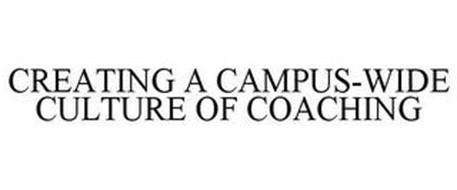 CREATING A CAMPUS-WIDE CULTURE OF COACHING