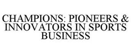 CHAMPIONS: PIONEERS & INNOVATORS IN SPORTS BUSINESS
