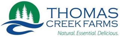 THOMAS CREEK FARMS NATURAL. ESSENTIAL. DELICIOUS.